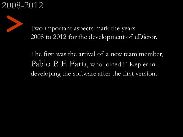 Two important aspects mark the years 2008 to 2012 for the development of eDictor. The first was the arrival of a new team ...