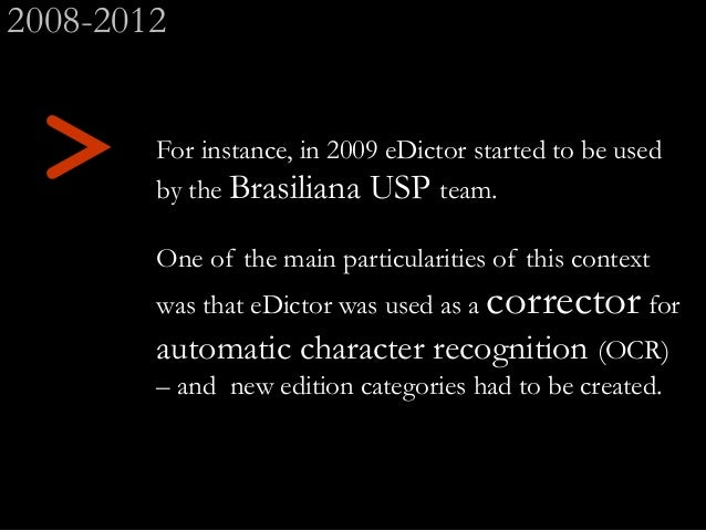 > For instance, in 2009 eDictor started to be used by the Brasiliana USP team. One of the main particularities of this con...