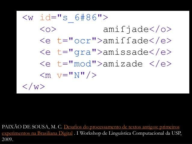 "<w id=""s_6#86""> <o> amiſjade</o> <e t=""ocr"">amiſſade</e> <e t=""gra"">amissade</e> <e t=""mod"">amizade </e> <m v=""N""/> </w> P..."