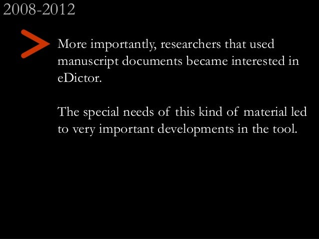 > More importantly, researchers that used manuscript documents became interested in eDictor. The special needs of this kin...