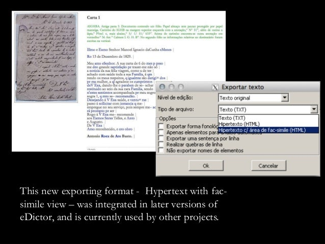 This new exporting format - Hypertext with fac- simile view – was integrated in later versions of eDictor, and is currentl...