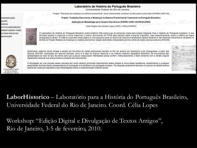 LaborHistorico – Laboratório para a História do Português Brasileiro, Universidade Federal do Rio de Janeiro. Coord. Célia...