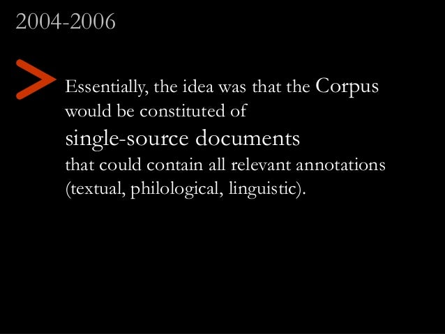 Essentially, the idea was that the Corpus would be constituted of single-source documents that could contain all relevant ...