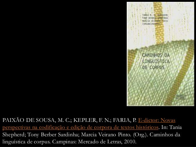PAIXÃO DE SOUSA, M. C.; KEPLER, F. N.; FARIA, P. E-dictor: Novas perspectivas na codificação e edição de corpora de textos...