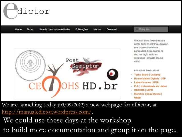 We are launching today (09/09/2013) a new webpage for eDictor, at http://manualedictor.wordpress.com/. We could use these ...