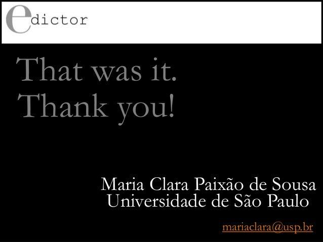 That was it. Thank you! Universidade de São Paulo Maria Clara Paixão de Sousa mariaclara@usp.br