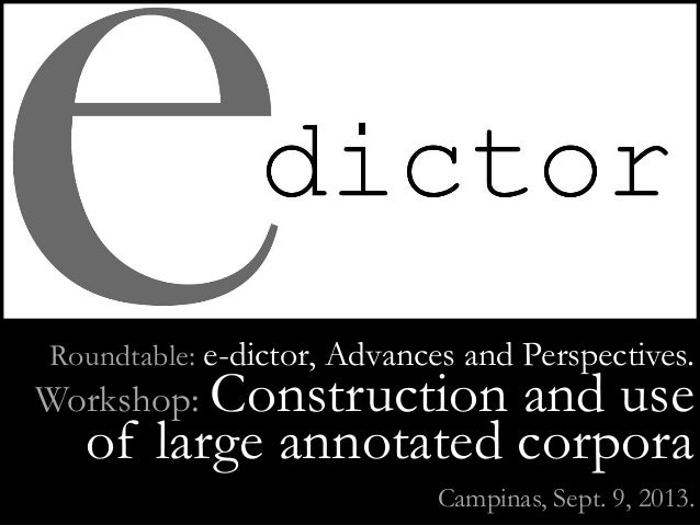 eDictor:•(a chronology) Roundtable: e-dictor, Advances and Perspectives. Workshop: Construction and use of large annotated...