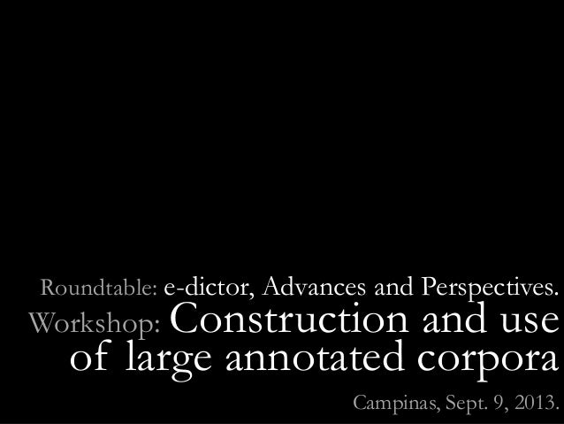 Roundtable: e-dictor, Advances and Perspectives. Workshop: Construction and use of large annotated corpora Campinas, Sept....