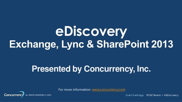 ALL RIGHTS RESERVED © 2013 Event hashtags: #CNCYevent + #eDiscoveryPresented by Concurrency, Inc.www.concurrency.com