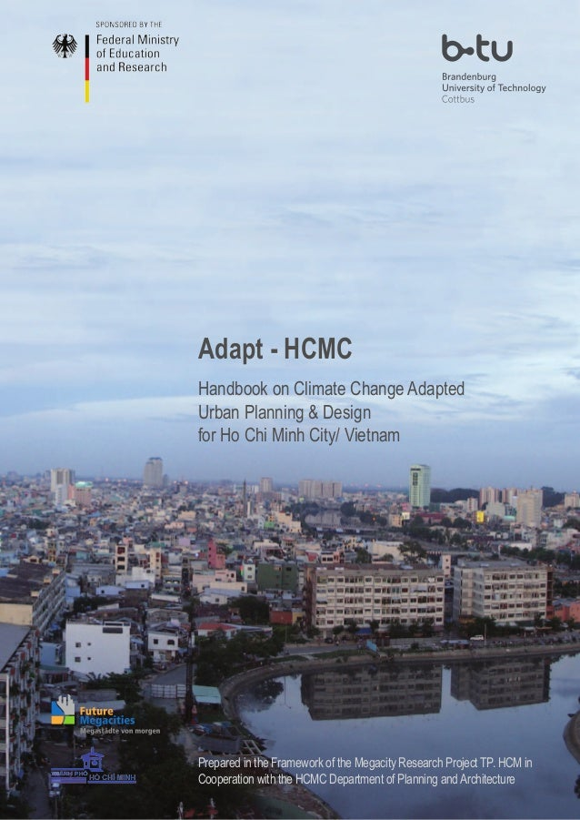 Handbook on Climate Change Adapted Urban Planning & Design for Ho Chi Minh City/ Vietnam Adapt - HCMC Prepared in the Fram...
