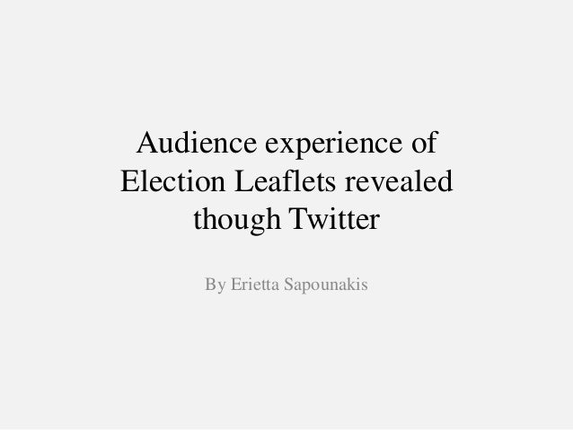 Audience experience of Election Leaflets revealed though Twitter By Erietta Sapounakis