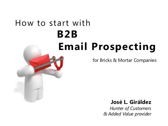 How to star t with          B2B          Email Prospecting                     for Bricks & Mortar Companies              ...