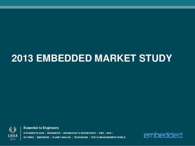 2013 EMBEDDED MARKET STUDY Essential to Engineers DATASHEETS.COM | DESIGNCON | DESIGN EAST & DESIGN WEST | EBN | EDN | EE ...