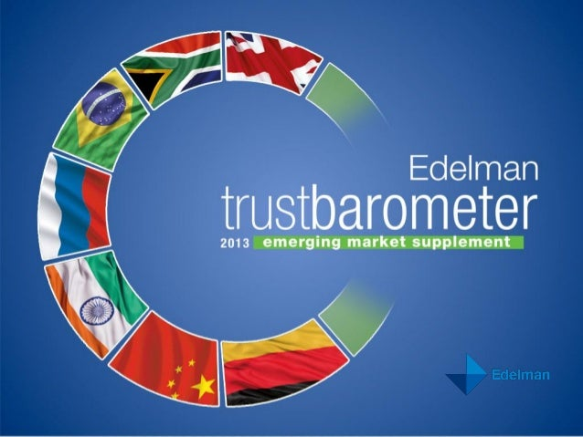 2013 TRUST BAROMETER: EMERGING MARKETS SUPPLEMENT 2 GLOBAL ONLINE SURVEY IN NINE COUNTRIES • 5,400 respondents • Nine coun...