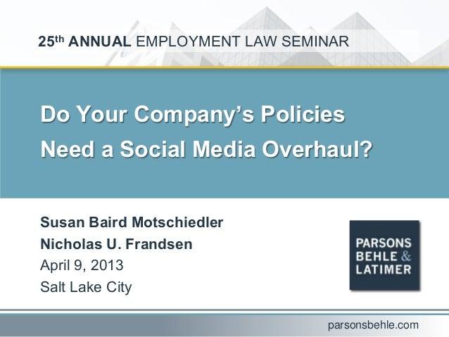 25th ANNUAL EMPLOYMENT LAW SEMINARDo Your Company's PoliciesNeed a Social Media Overhaul?Susan Baird MotschiedlerNicholas ...