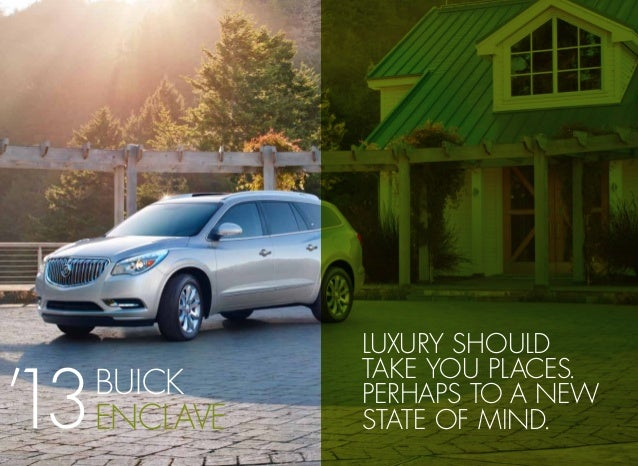 Luxury should take you places. perhaps to a new state of mind. BUICK ENClavE'13