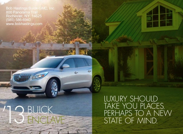 Luxury shouldtake you places.perhaps to a newstate of mind.BUICKENClavE'13Bob Hastings Buick-GMC, Inc.800 Panorama TrailRo...