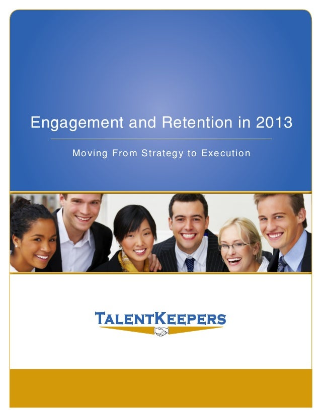 Moving From Strategy to Execution Engagement and Retention in 2013