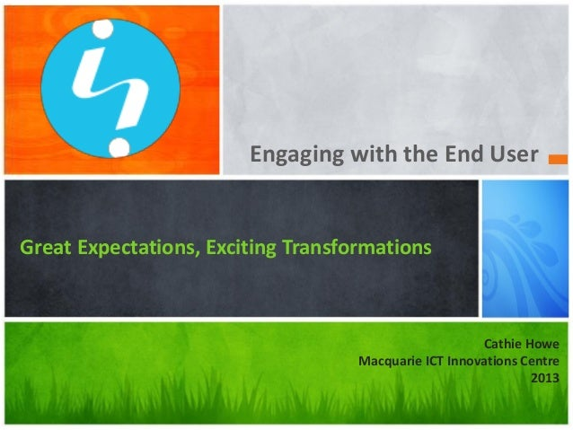 Engaging with the End UserGreat Expectations, Exciting Transformations                                                    ...