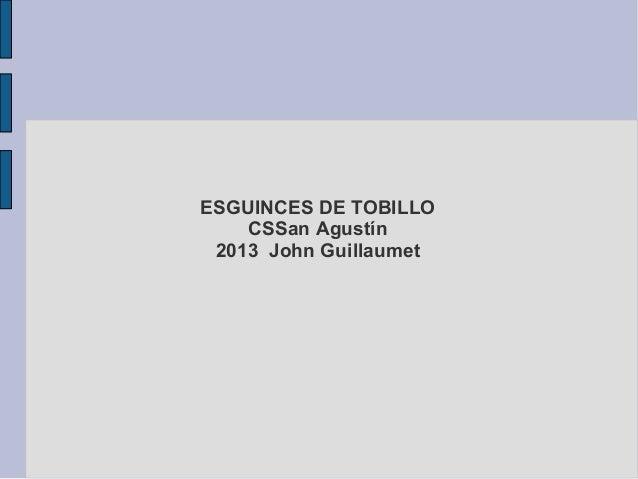ESGUINCES DE TOBILLO CSSan Agustín 2013 John Guillaumet