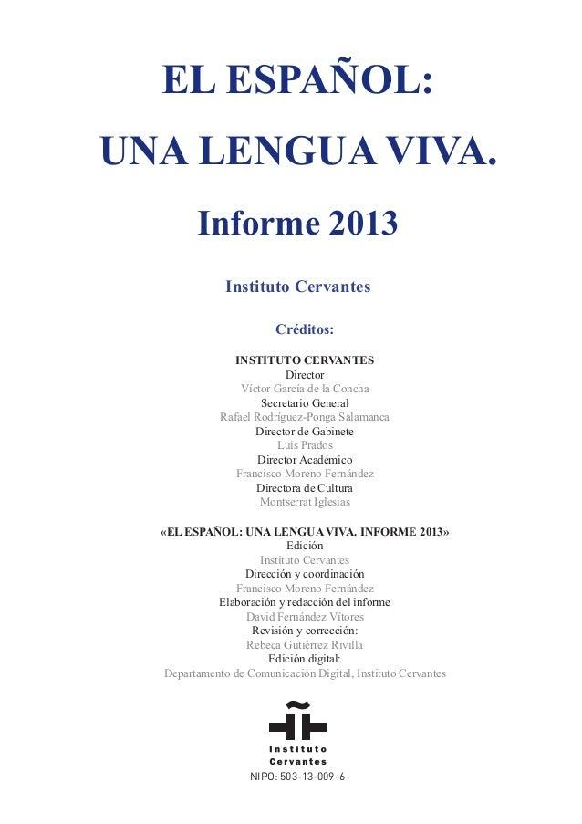 EL ESPAÑOL: UNA LENGUA VIVA. Informe 2013 Instituto Cervantes Créditos: INSTITUTO CERVANTES Director Víctor García de la C...