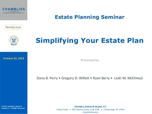 Estate Planning Seminar  Simplifying Your Estate Plan October 22, 2013  Presented by  Dana B. Perry • Gregory D. Willett •...