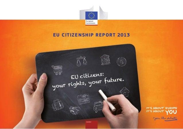 Justice EU Citizenship Report 2013 EU citizens: your rights, your future.