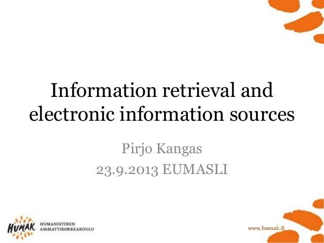 Information retrieval and electronic information sources Pirjo Kangas 23.9.2013 EUMASLI