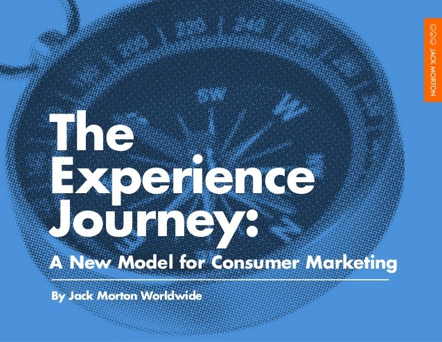 TheExperienceJourney:A New Model for Consumer MarketingBy Jack Morton Worldwide