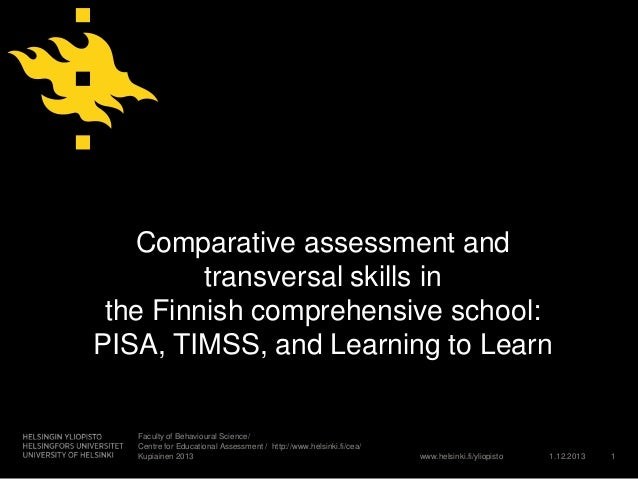 Comparative assessment and transversal skills in the Finnish comprehensive school: PISA, TIMSS, and Learning to Learn  Fac...