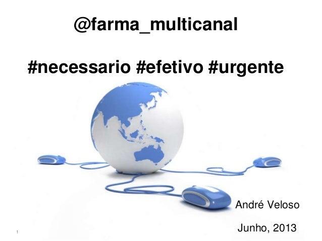 @farma_multicanal#necessario #efetivo #urgenteAndré VelosoJunho, 20131