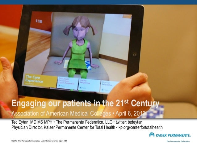 Engaging our patients in the 21st CenturyAssociation of American Medical Colleges • April 6, 2013Ted Eytan, MD MS MPH • Th...