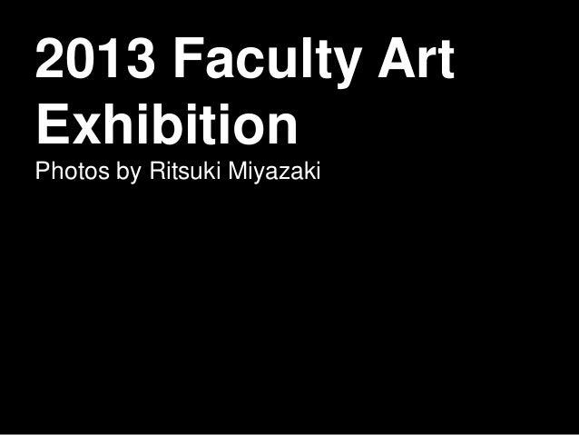 2013 Faculty Art Exhibition Photos by Ritsuki Miyazaki