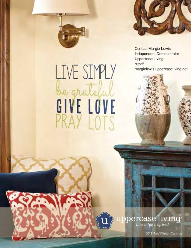 Live a life inspired 2013 Fall/Winter Catalog Contact Margie Lewis Independent Demonstrator Uppercase Living http:// margi...