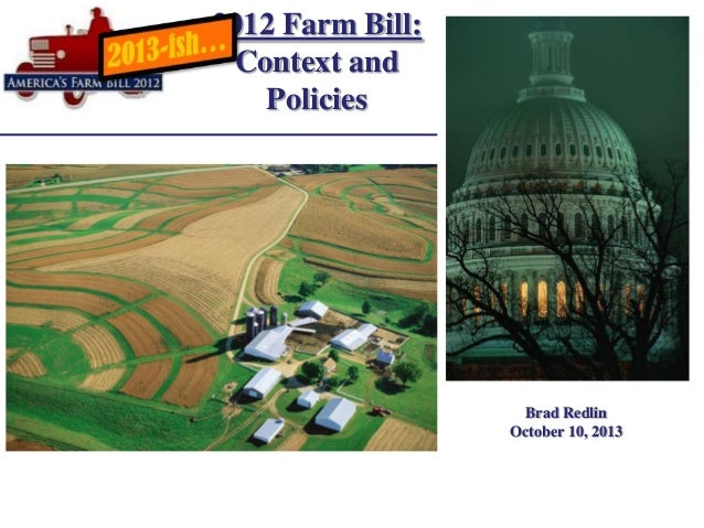 Brad Redlin October 10, 2013 2012 Farm Bill: Context and Policies