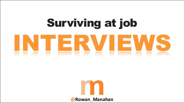 Surviving at jobINTERVIEWS      @Rowan_Manahan