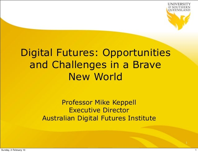 Digital Futures: Opportunities                  and Challenges in a Brave                          New World              ...