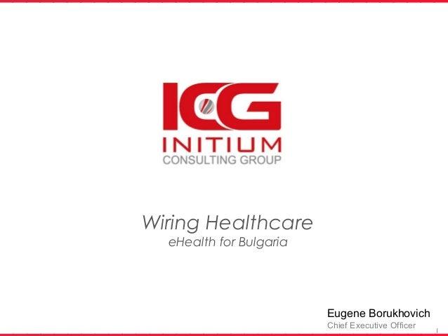 Wiring Healthcare  eHealth for Bulgaria                         Eugene Borukhovich                         Chief Executive...