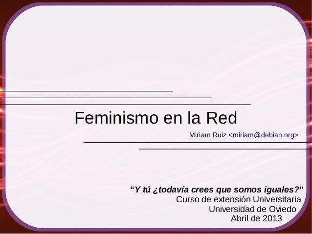 """Miriam Ruiz <miriam@debian.org>Feminismo en la Red""""Y tú ¿todavía crees que somos iguales?""""Curso de extensión Universitaria..."""