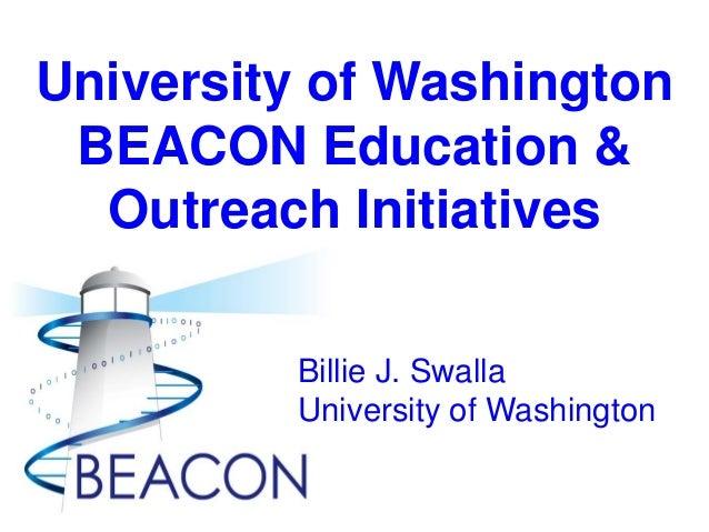 University of Washington BEACON Education & Outreach Initiatives Billie J. Swalla University of Washington