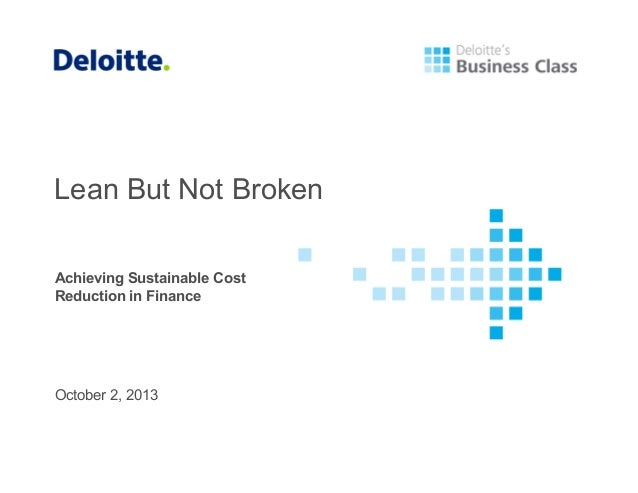 Lean But Not Broken Achieving Sustainable Cost Reduction in Finance  October 2, 2013