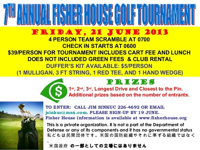 FRIDAY, 21 JUNE 20134 PERSON TEAM SCRAMBLE AT 0700CHECK IN STARTS AT 0600$39/PERSON FOR TOURNAMENT INCLUDES CART FEE AND L...