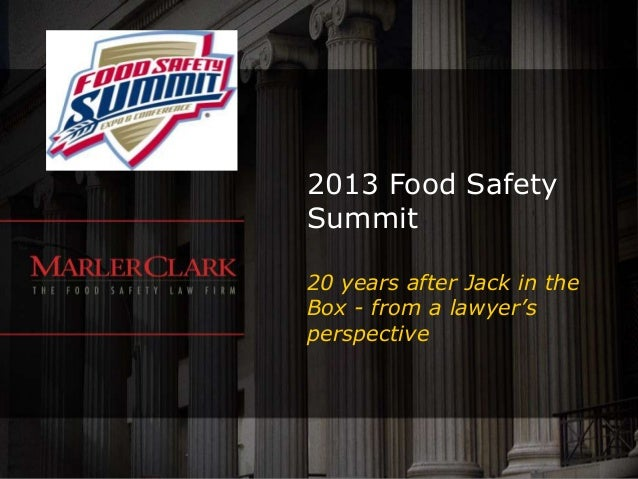 2013 Food SafetySummit20 years after Jack in theBox - from a lawyer'sperspective