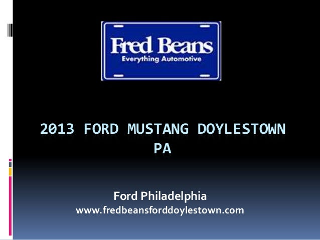 2013 FORD MUSTANG DOYLESTOWN PA Ford Philadelphia www.fredbeansforddoylestown.com
