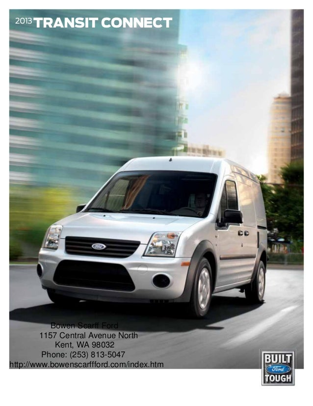 2013        TRANSIT CONNECT            Bowen Scarff Ford         1157 Central Avenue North             Kent, WA 98032     ...