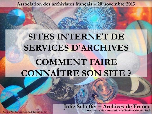 Association des archivistes français – 20 novembre 2013  SITES INTERNET DE SERVICES D'ARCHIVES COMMENT FAIRE CONNAÎTRE SON...