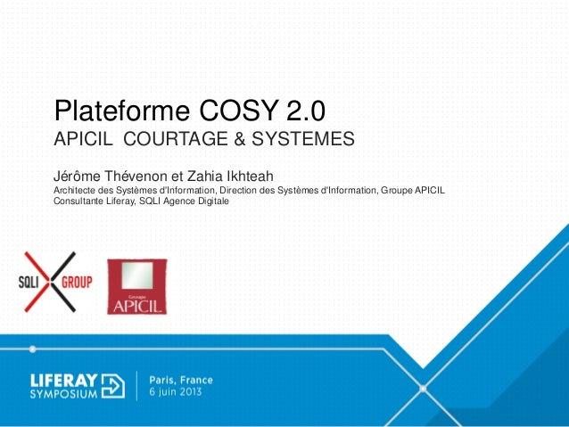 Plateforme COSY 2.0 APICIL COURTAGE & SYSTEMES Jérôme Thévenon et Zahia Ikhteah Architecte des Systèmes d'Information, Dir...