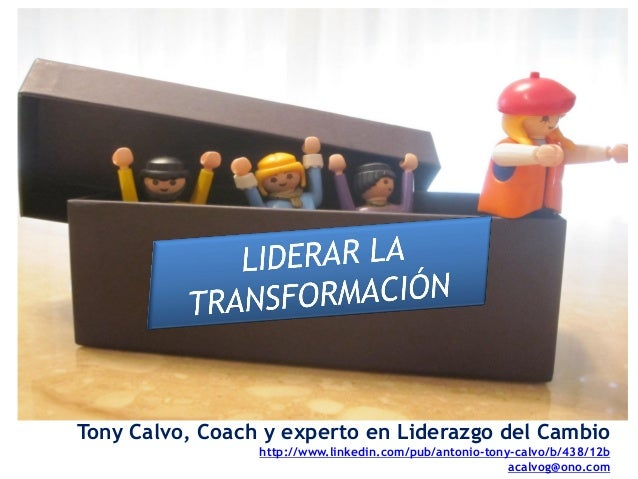 Tony Calvo, Coach y experto en Liderazgo del Cambio                 http://www.linkedin.com/pub/antonio-tony-calvo/b/438/1...