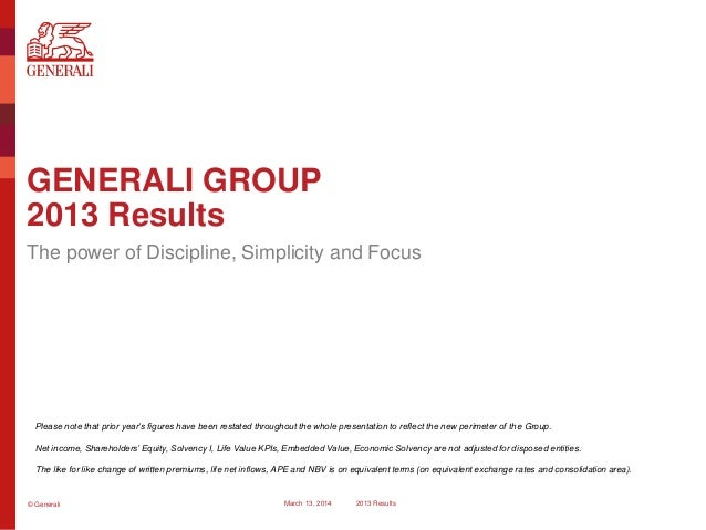 © Generali March 13, 2014 2013 Results GENERALI GROUP 2013 Results The power of Discipline, Simplicity and Focus Please no...