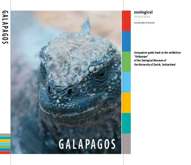 "G a l A pag o s Companion guide book to the exhibition ""Galápagos"" of the Zoological Museum of the University of Zurich, S..."